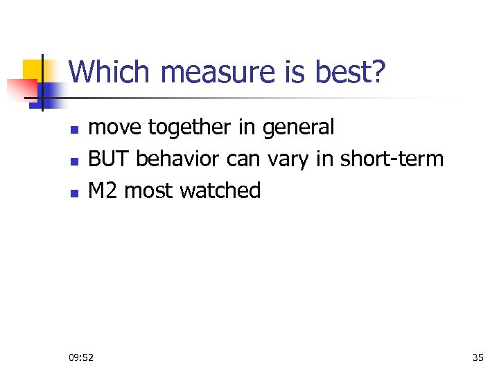 Which measure is best? n n n move together in general BUT behavior can