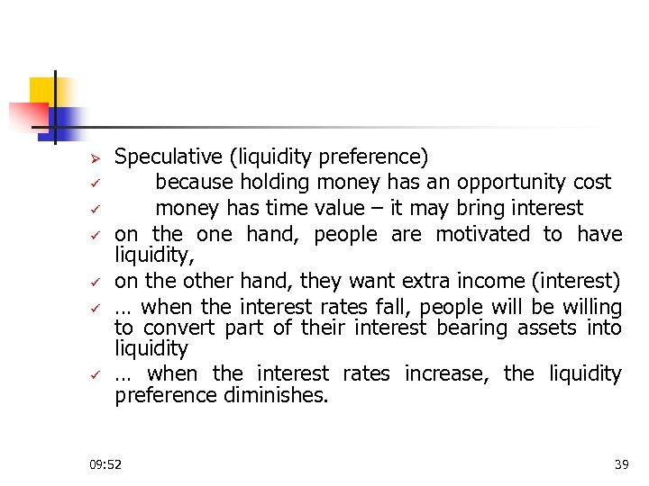 Ø ü ü ü Speculative (liquidity preference) because holding money has an opportunity cost