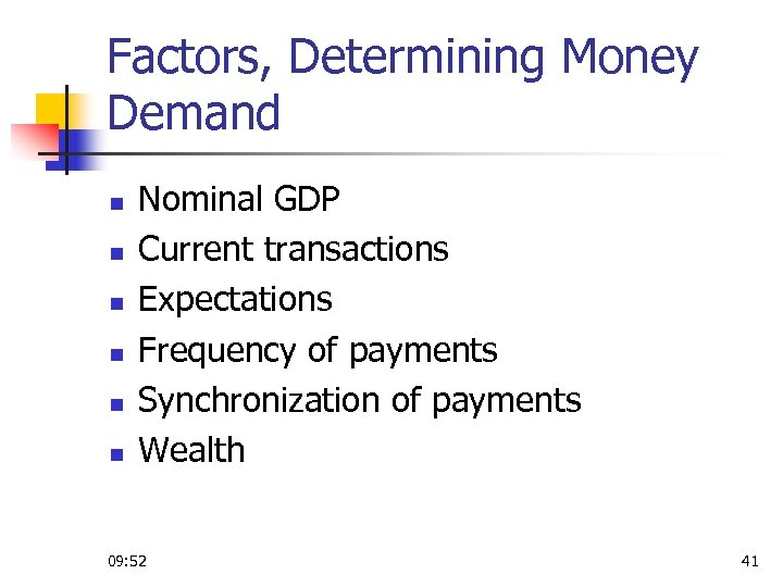 Factors, Determining Money Demand n n n Nominal GDP Current transactions Expectations Frequency of