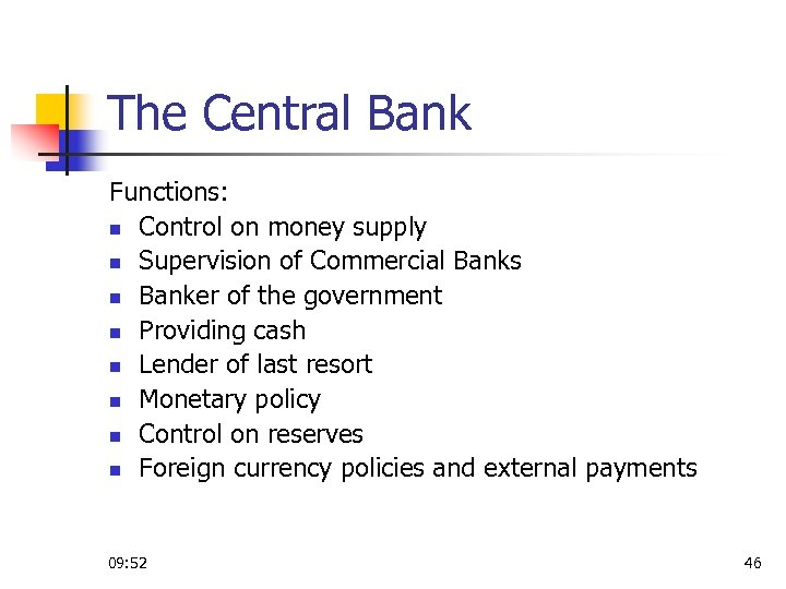 The Central Bank Functions: n Control on money supply n Supervision of Commercial Banks