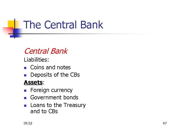 The Central Bank Liabilities: n Coins and notes n Deposits of the CBs Assets: