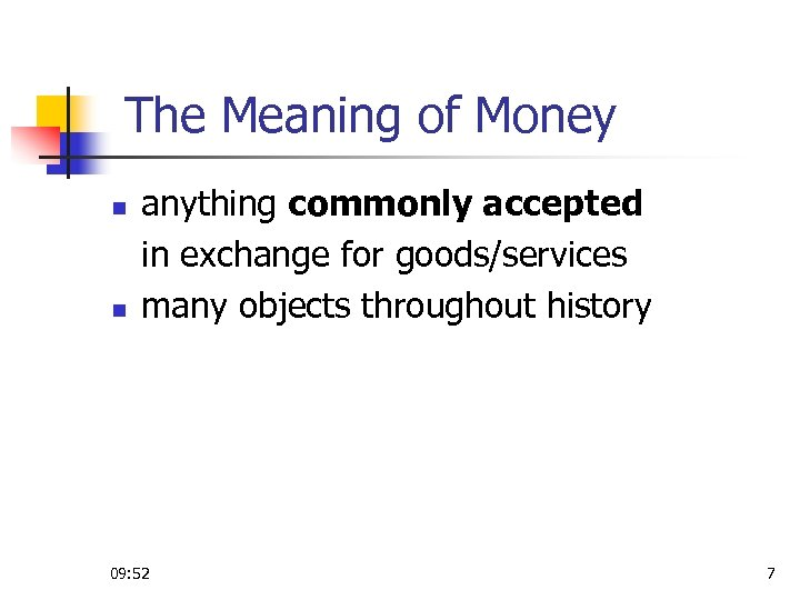 The Meaning of Money n n anything commonly accepted in exchange for goods/services many