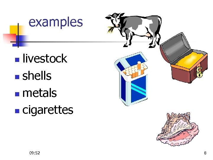 examples livestock n shells n metals n cigarettes n 09: 52 8