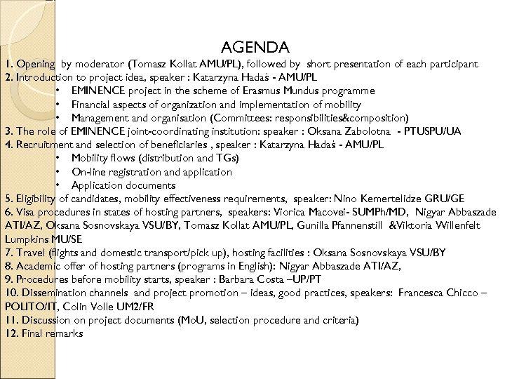 AGENDA 1. Opening by moderator (Tomasz Kollat AMU/PL), followed by short presentation of each