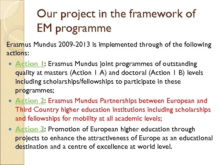 Our project in the framework of EM programme Erasmus Mundus 2009 -2013 is implemented