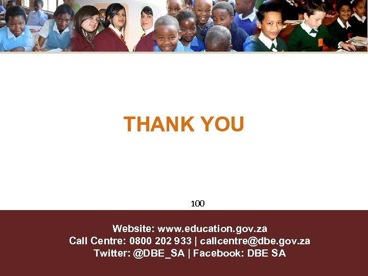 THANK YOU 100 Website: www. education. gov. za Call Centre: 0800 202 933  