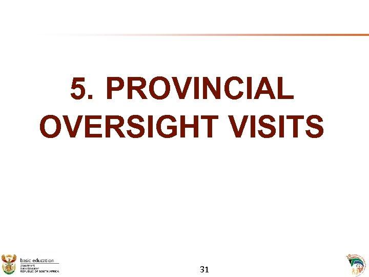 5. PROVINCIAL OVERSIGHT VISITS 31