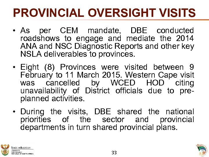 PROVINCIAL OVERSIGHT VISITS • As per CEM mandate, DBE conducted roadshows to engage and