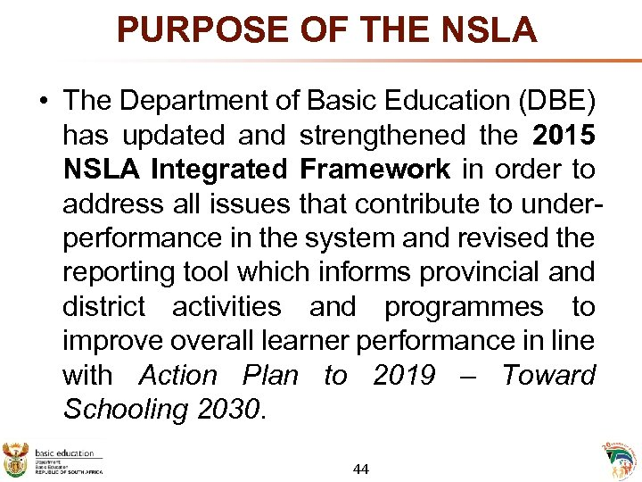 PURPOSE OF THE NSLA • The Department of Basic Education (DBE) has updated