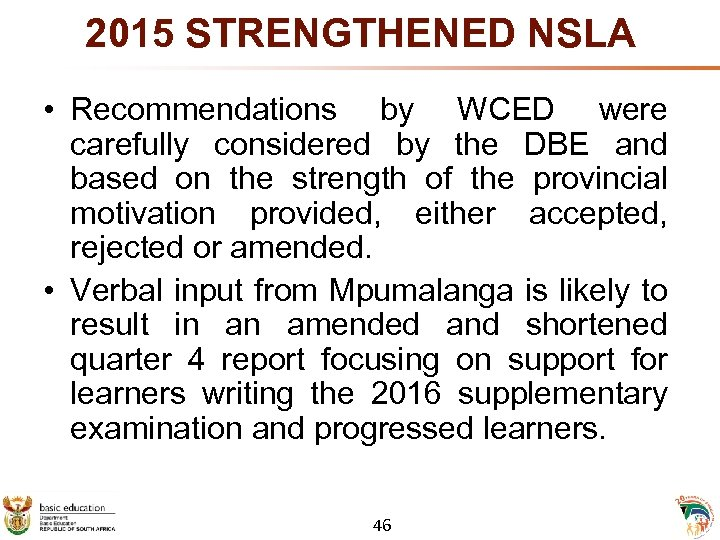 2015 STRENGTHENED NSLA • Recommendations by WCED were carefully considered by the DBE and