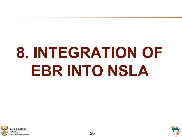 8. INTEGRATION OF EBR INTO NSLA 56
