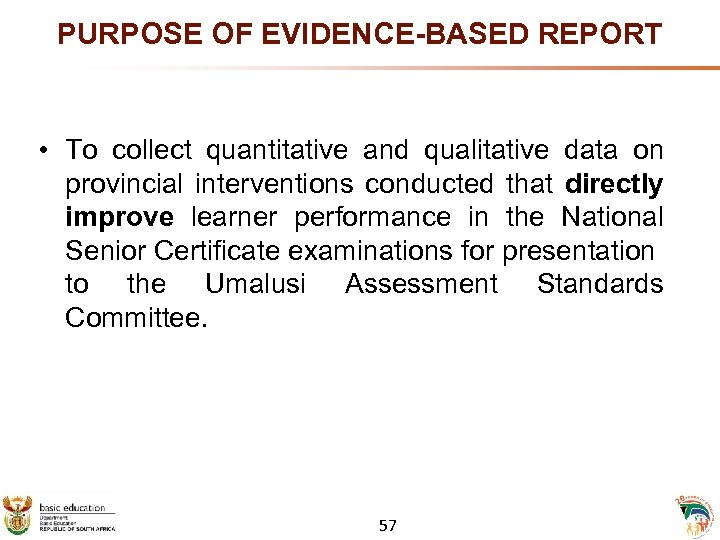 PURPOSE OF EVIDENCE-BASED REPORT • To collect quantitative and qualitative data on provincial interventions