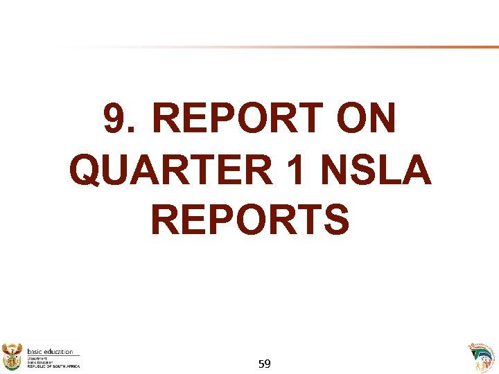 9. REPORT ON QUARTER 1 NSLA REPORTS 59
