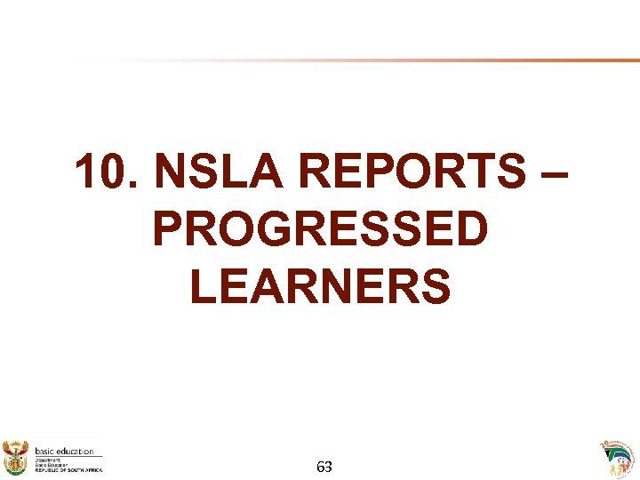 10. NSLA REPORTS – PROGRESSED LEARNERS 63