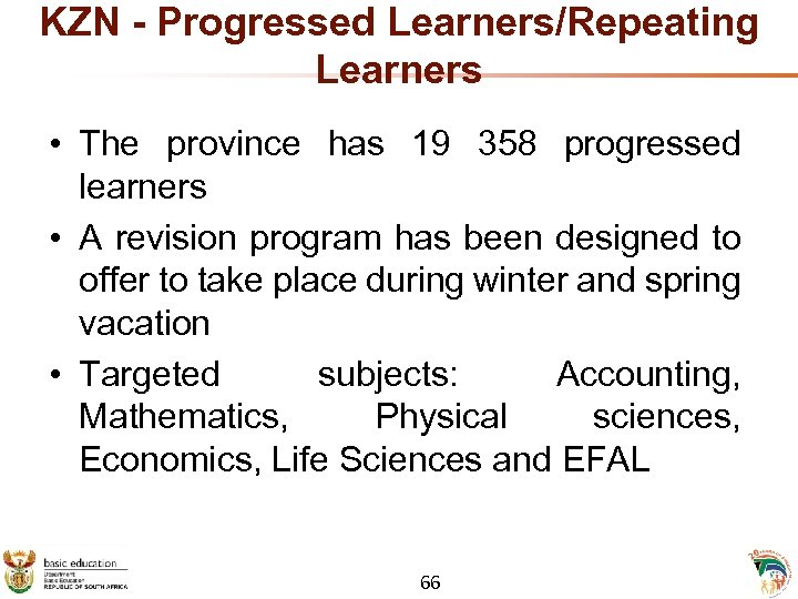 KZN - Progressed Learners/Repeating Learners • The province has 19 358 progressed learners •