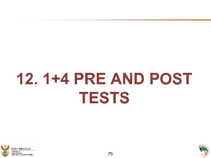 12. 1+4 PRE AND POST TESTS 75