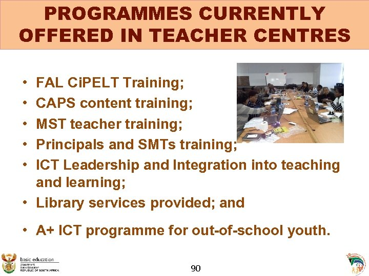 PROGRAMMES CURRENTLY OFFERED IN TEACHER CENTRES • • • FAL Ci. PELT Training; CAPS