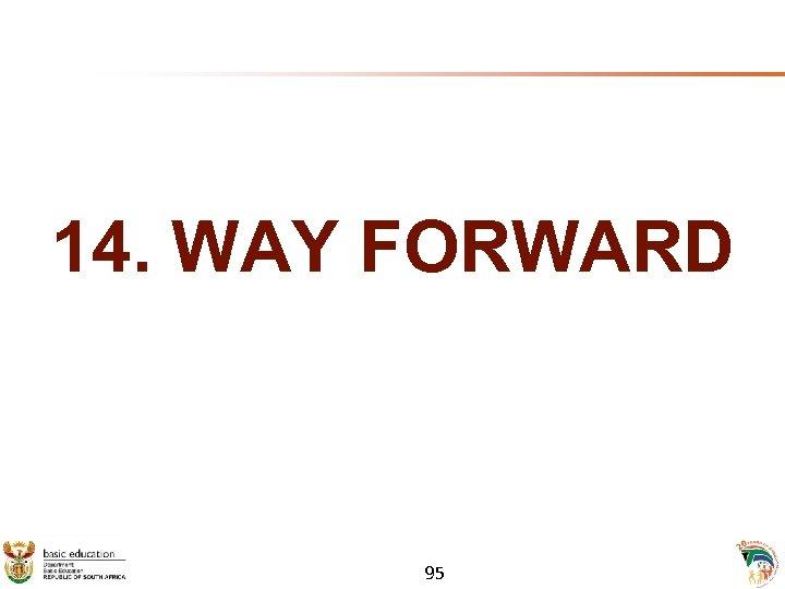 14. WAY FORWARD 95