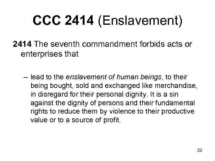 CCC 2414 (Enslavement) 2414 The seventh commandment forbids acts or enterprises that – lead