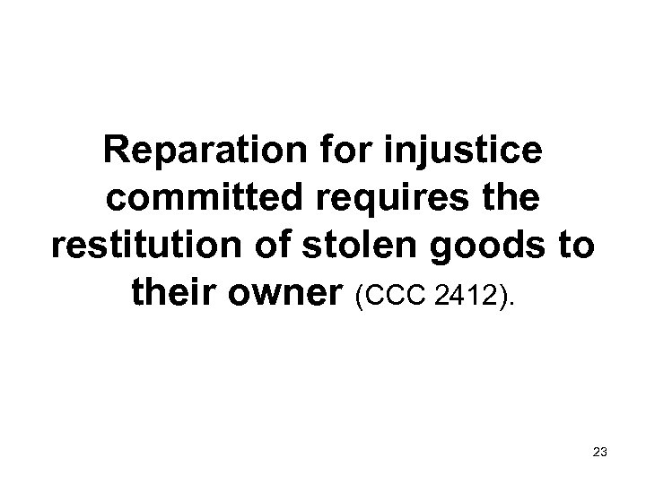Reparation for injustice committed requires the restitution of stolen goods to their owner (CCC