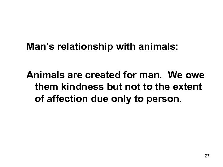 Man's relationship with animals: Animals are created for man. We owe them kindness but