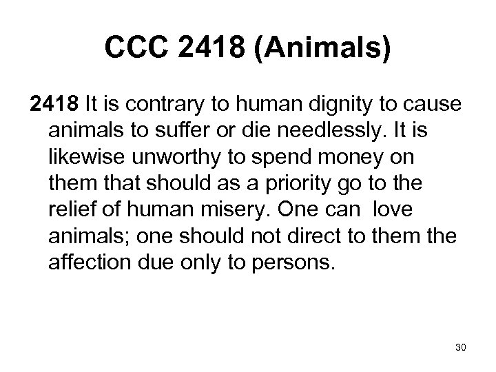 CCC 2418 (Animals) 2418 It is contrary to human dignity to cause animals to
