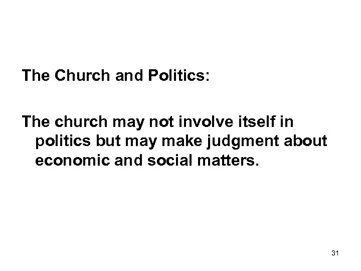 The Church and Politics: The church may not involve itself in politics but may