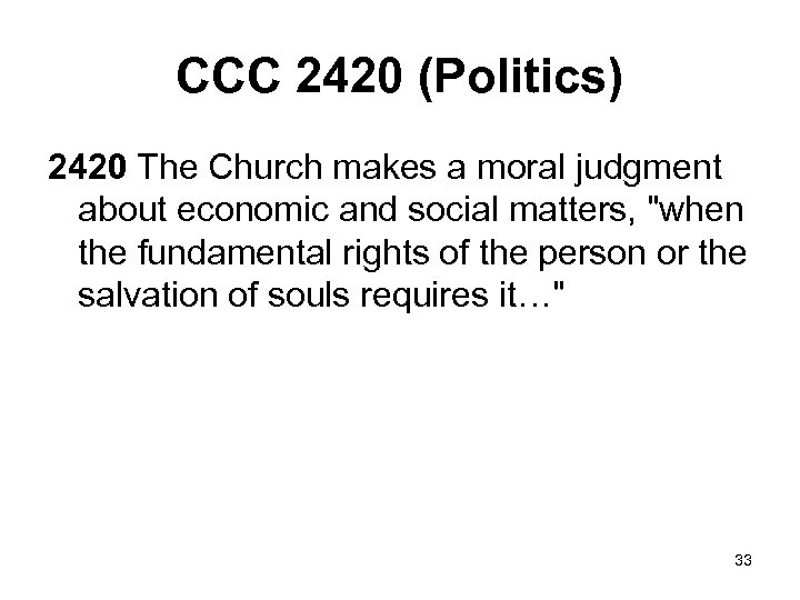 CCC 2420 (Politics) 2420 The Church makes a moral judgment about economic and social