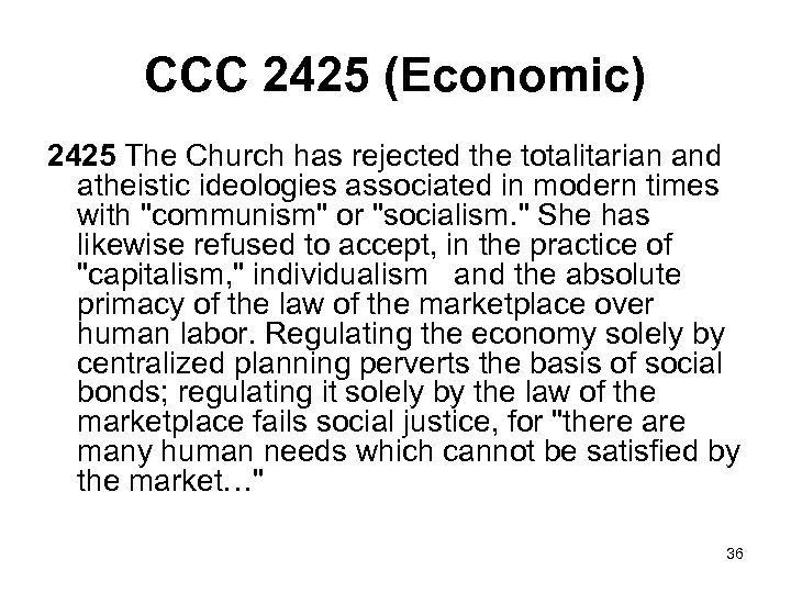 CCC 2425 (Economic) 2425 The Church has rejected the totalitarian and atheistic ideologies associated