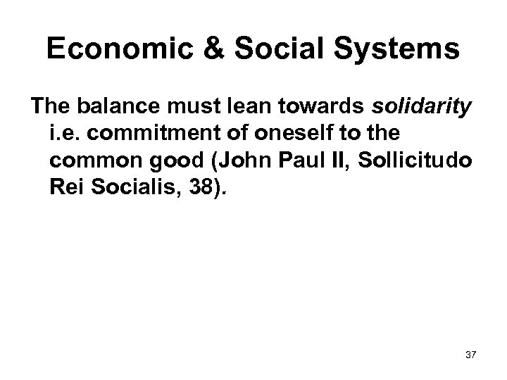 Economic & Social Systems The balance must lean towards solidarity i. e. commitment of