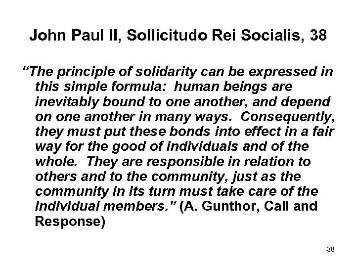 "John Paul II, Sollicitudo Rei Socialis, 38 ""The principle of solidarity can be expressed"