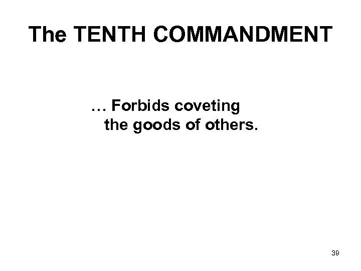 The TENTH COMMANDMENT … Forbids coveting the goods of others. 39
