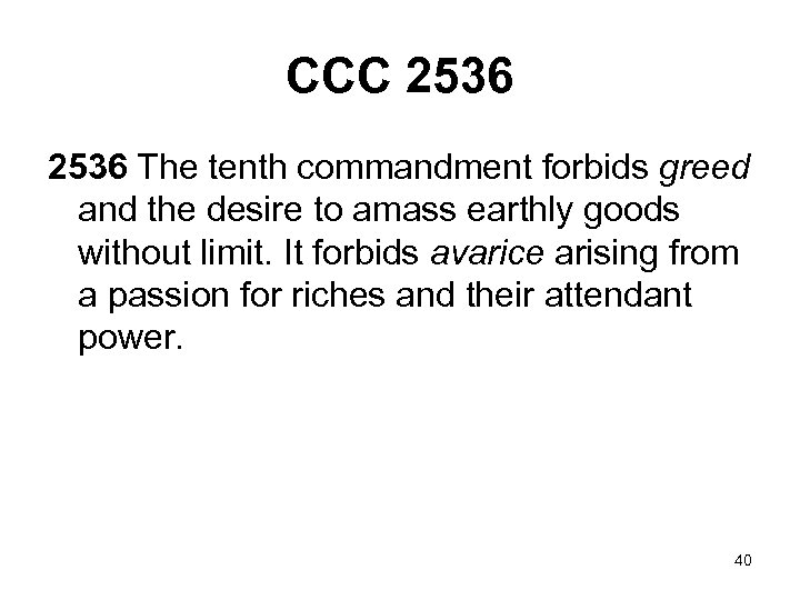 CCC 2536 The tenth commandment forbids greed and the desire to amass earthly goods