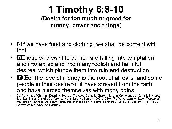 1 Timothy 6: 8 -10 (Desire for too much or greed for money, power
