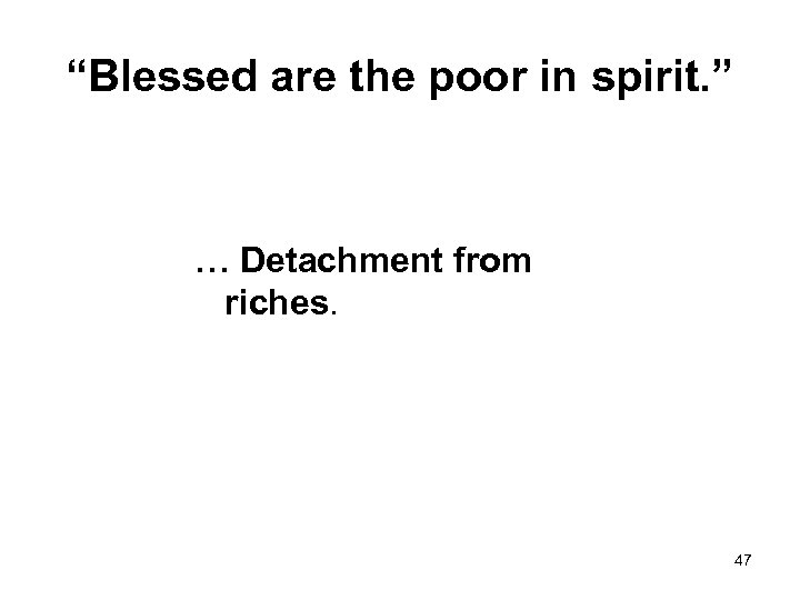 """Blessed are the poor in spirit. "" … Detachment from riches. 47"