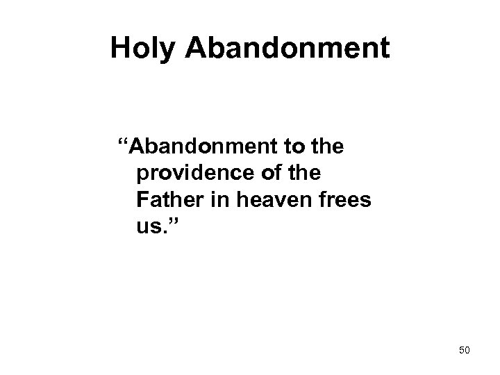 "Holy Abandonment ""Abandonment to the providence of the Father in heaven frees us. """