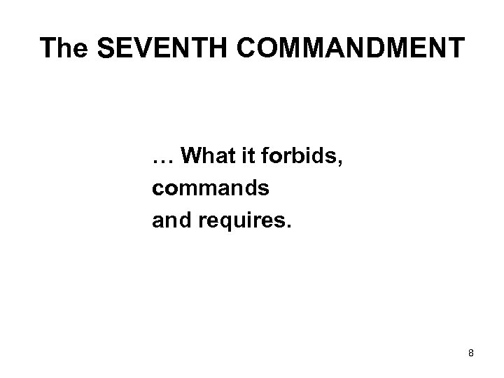 The SEVENTH COMMANDMENT … What it forbids, commands and requires. 8