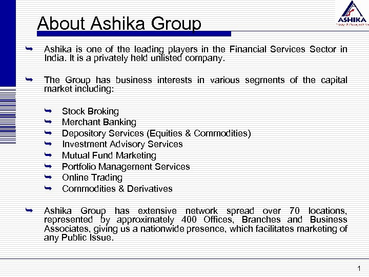 About Ashika Group Ê Ashika is one of the leading players in the Financial