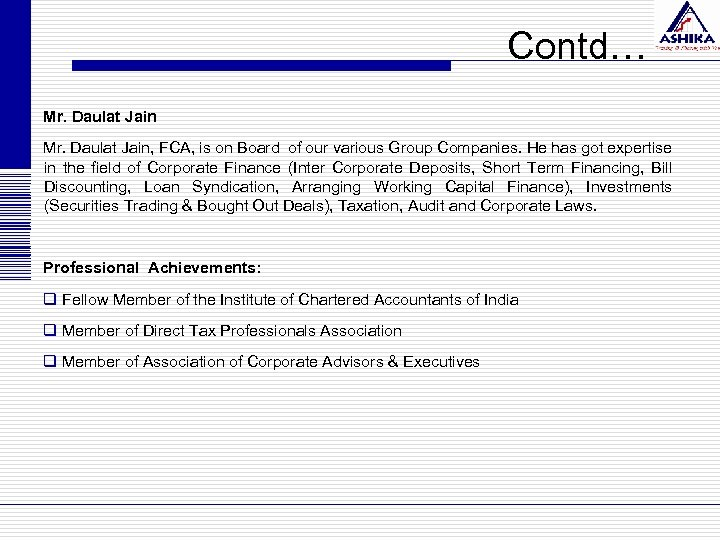 Contd… Mr. Daulat Jain, FCA, is on Board of our various Group Companies. He