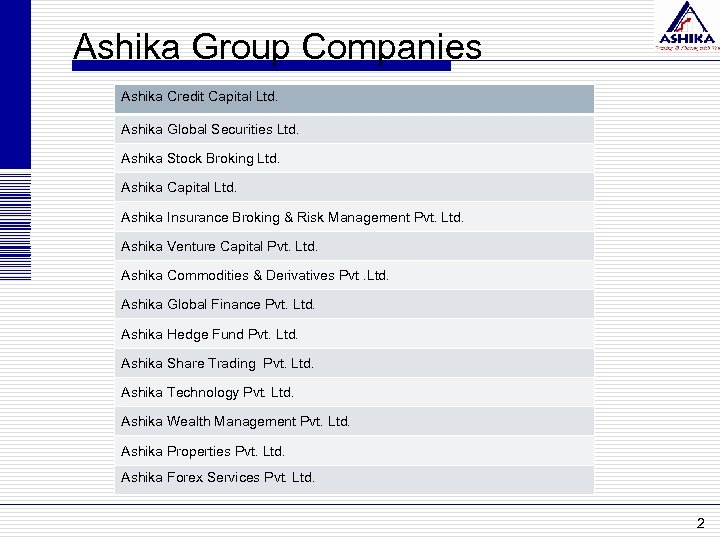 Ashika Group Companies Ashika Credit Capital Ltd. Ashika Global Securities Ltd. Ashika Stock Broking