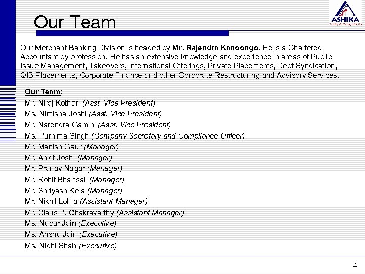 Our Team Our Merchant Banking Division is headed by Mr. Rajendra Kanoongo. He is