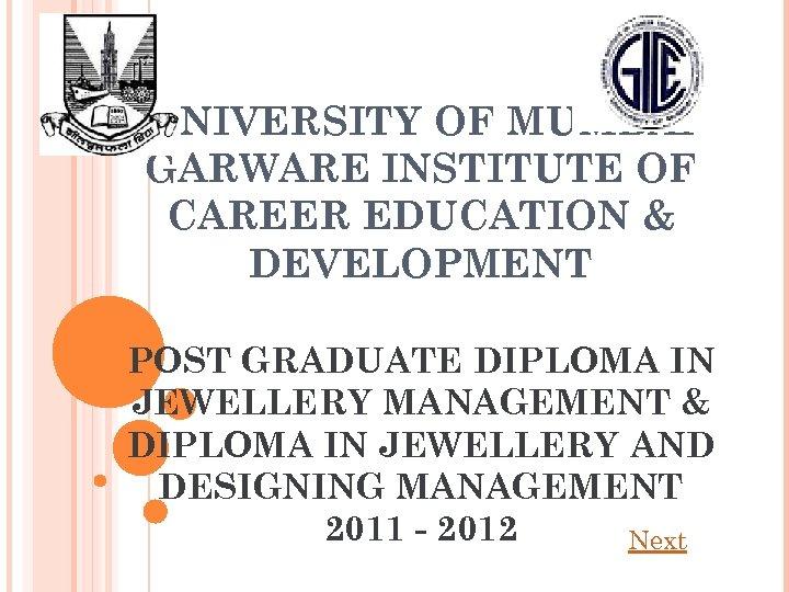 UNIVERSITY OF MUMBAI GARWARE INSTITUTE OF CAREER EDUCATION & DEVELOPMENT POST GRADUATE DIPLOMA IN