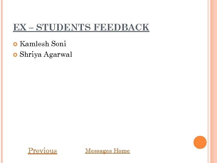EX – STUDENTS FEEDBACK Kamlesh Soni Shriya Agarwal Previous Messages Home