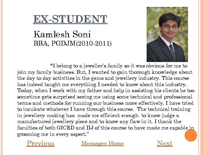 "EX-STUDENT Kamlesh Soni BBA, PGDJM(2010 -2011) ""I belong to a jeweller's family so it"