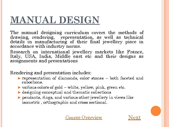 MANUAL DESIGN The manual designing curriculum covers the methods of drawing, rendering, representation, as