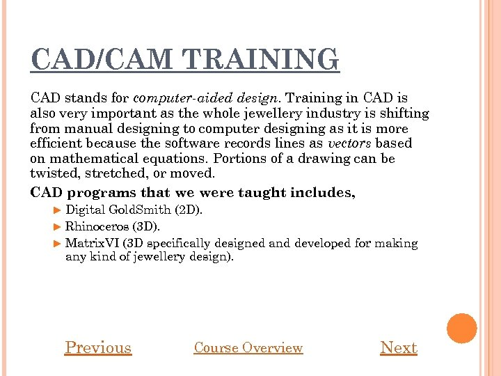 CAD/CAM TRAINING CAD stands for computer-aided design. Training in CAD is also very important