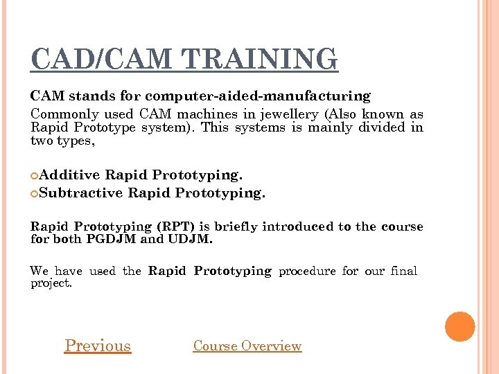 CAD/CAM TRAINING CAM stands for computer-aided-manufacturing Commonly used CAM machines in jewellery (Also known