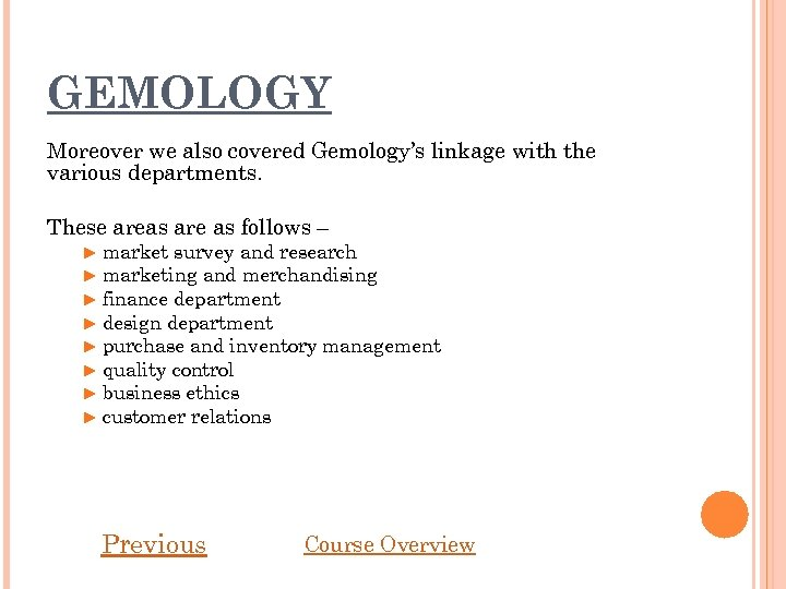 GEMOLOGY Moreover we also covered Gemology's linkage with the various departments. These areas are
