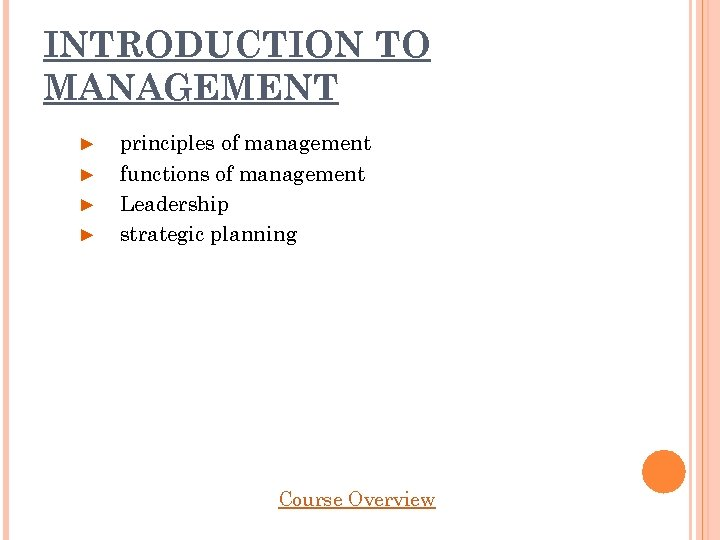 INTRODUCTION TO MANAGEMENT ► ► principles of management functions of management Leadership strategic planning