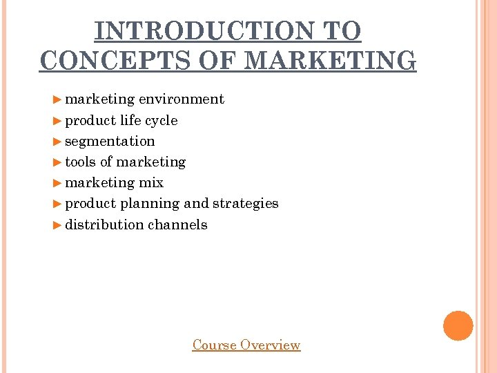 INTRODUCTION TO CONCEPTS OF MARKETING ► marketing environment ► product life cycle ► segmentation